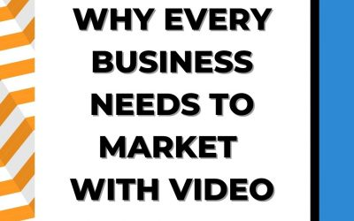 Why Every Business Needs to Market With Video