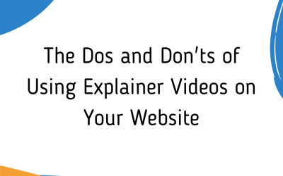 The Dos and Don'ts of Using Explainer Videos on Your Website