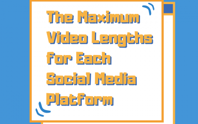 The Maximum Video Lengths for Each Social Media Platform