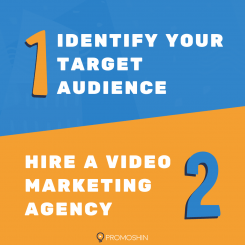 Identify your target audience. Hire a video marketing agency