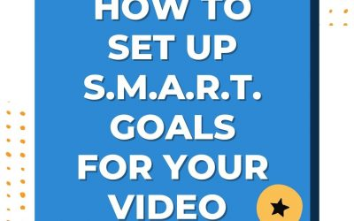 How to Set Up S.M.A.R.T. Goals for Your Video