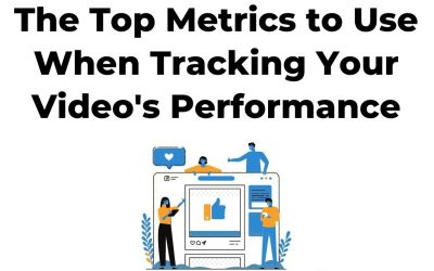 The Top Metrics to Use When Tracking Your Video's Performance
